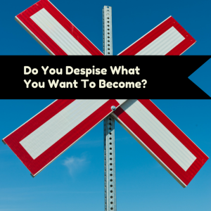 Do You Despise What You Want To Become_