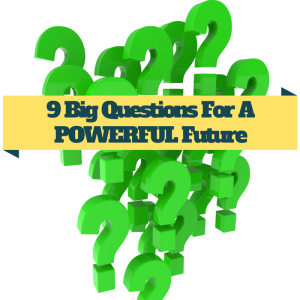 9 Big Questions For A POWERFUL Future