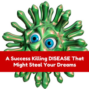 A Success Killing DISEASE You Might Steal Your Dreams
