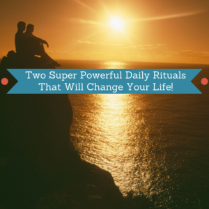 two-super-powerful-daily-rituals-that-will-change-your-life